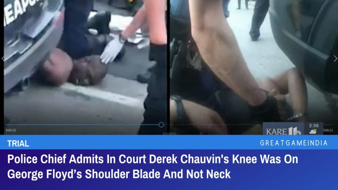 Police Chief Admits In Court Derek Chauvin's Knee Was On George Floyd's Shoulder Blade And Not Neck