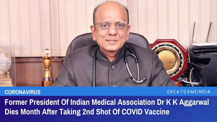 Former President Of Indian Medical Association Dr K K Aggarwal Dies Month After Taking 2nd Shot Of COVID Vaccine