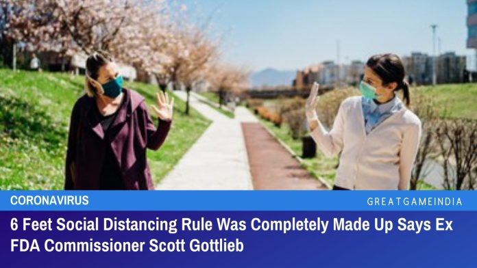 6 Feet Social Distancing Rule Was Completely Made Up Says Ex FDA Commissioner Scott Gottlieb
