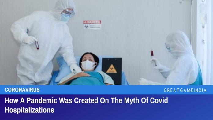 How A Pandemic Was Created On The Myth Of Covid Hospitalizations