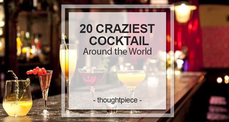 20 Craziest Cocktails Around the World