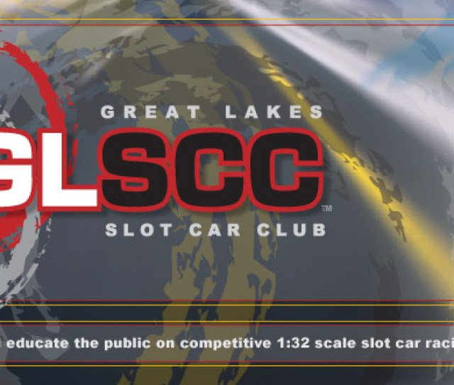 Great Lakes Slot Car Club Our Goal Is To Introduce And Educate The Public On