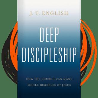 Deep Discipleship by J.T. English