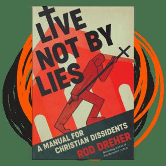 Live Not By Lies | Rod Dreher
