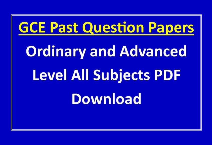 GCE Past Question Papers Ordinary and Advanced Level All Subjects PDF Download