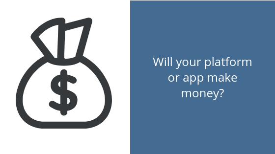 Will your platform or app make money?