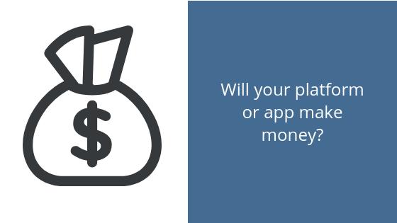 Will your platform or app make money?
