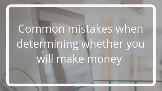 Common mistakes when determining whether you will make money