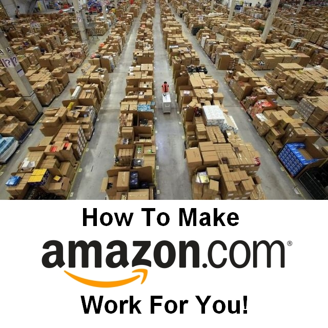How to Make Amazon.com Work For You!