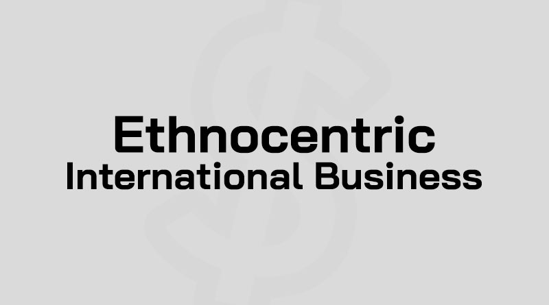 Ethnocentric คือ นโยบายข้ามชาติ การบริหารแบบ Ethnocentrism