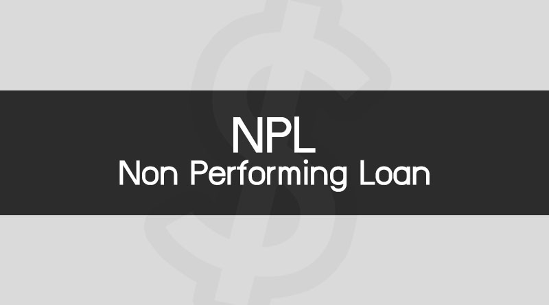 NPL คือ Non Performing Loan หนี้ NPL หมายถึง Non Profit Loan