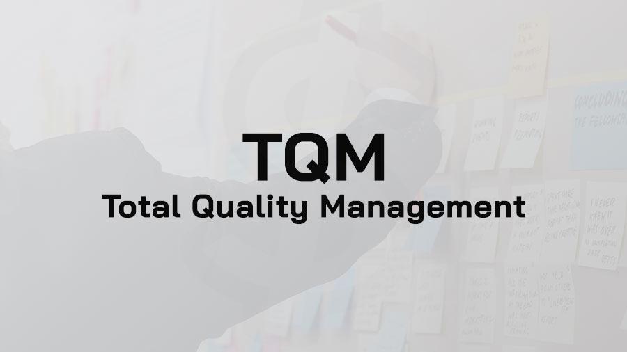 TQM คือ Total Quality Management คือ การบริหารคุณภาพโดยรวม