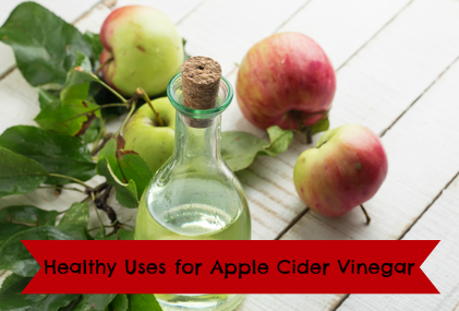 Healthy uses for Apple Cider Vinegar