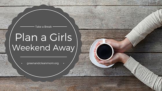 Take a Break and Plan a Girls Weekend Away