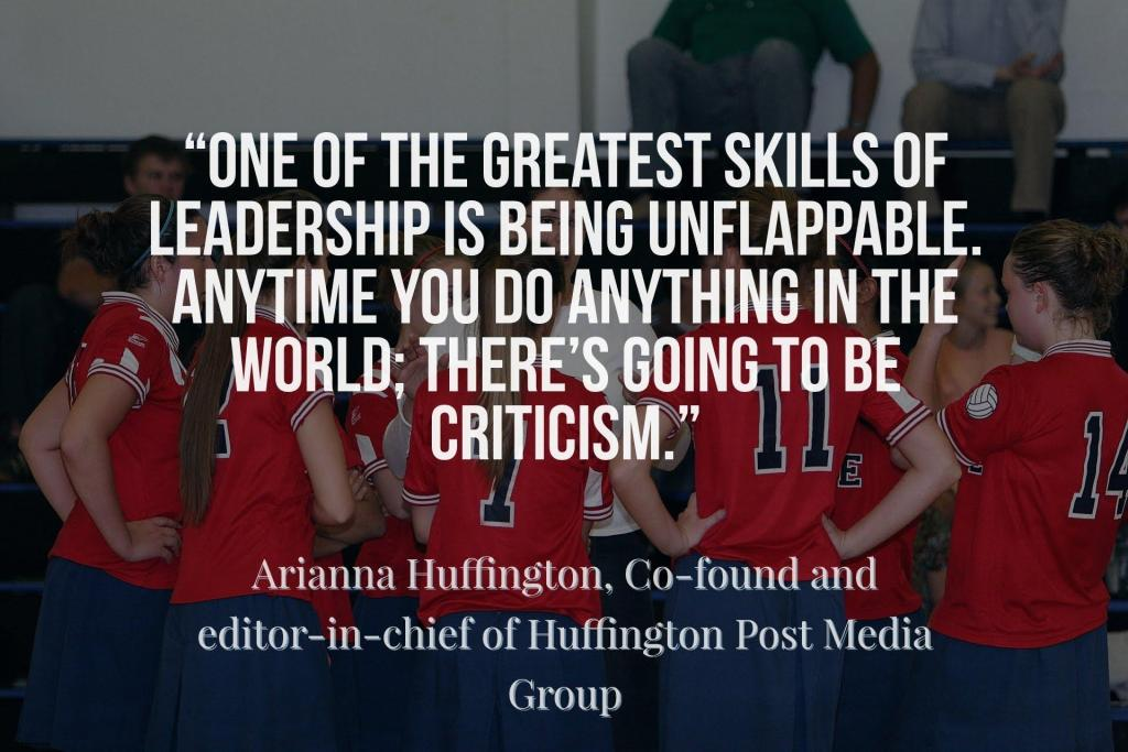 One of the greatest skills of leadership is being unflappable. Anytime you do anything in the world; There is going to be criticism.