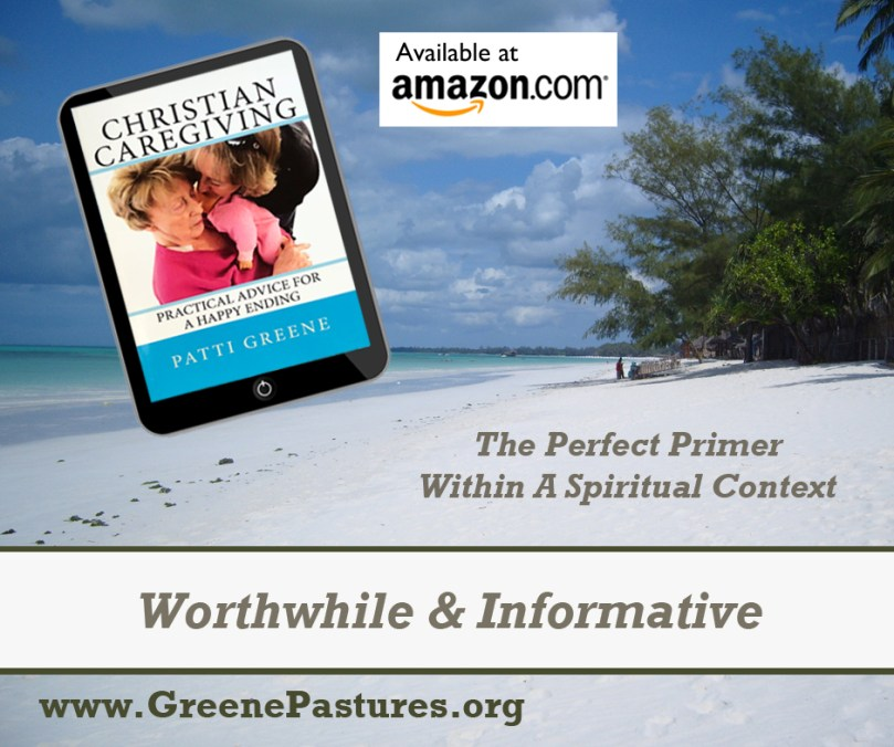 Christian Caregiving: Practical Advice for a Happy Ending by Patti Greene