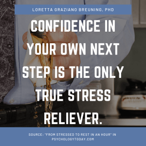Loretta Breuning Quote Confidence in your next step is the only stress reliever