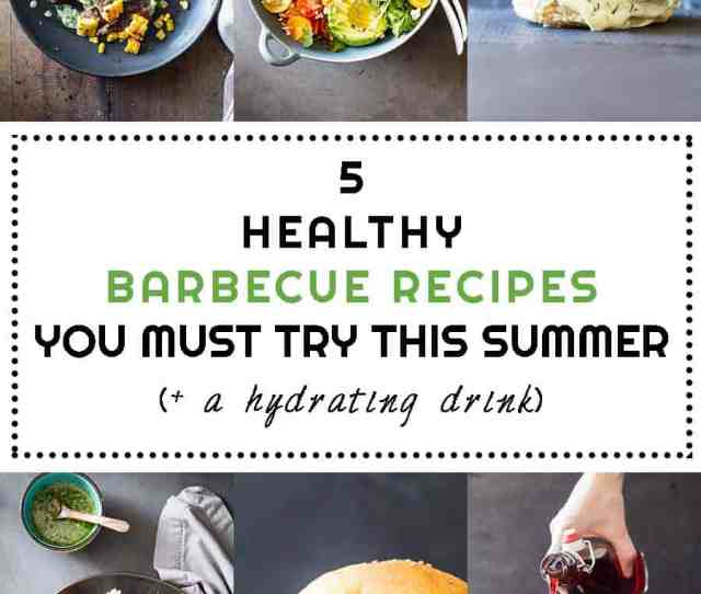 5 Healthy Barbecue Recipes You Must Try This Summer Is A Compilation Of Healthy Recipes For