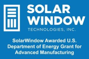 SolarWindow Awarded U.S. Department of Energy Grant for Advanced Manufacturing led by Oak Ridge National Labs
