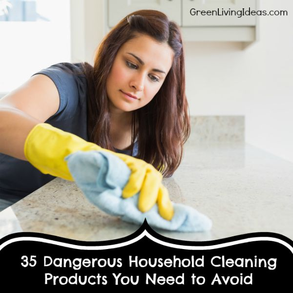 35 Dangerous Household Cleaning Products You Need to Avoid