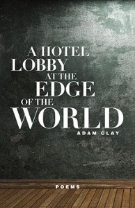 Review of A Hotel Lobby at the Edge of the World by Adam Clay