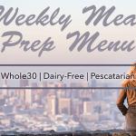 """pescatarian-dairy-free-whole30-meal-prep-menu"""