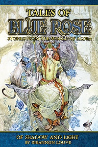 Of Shadows and Light: Blue Rose fiction