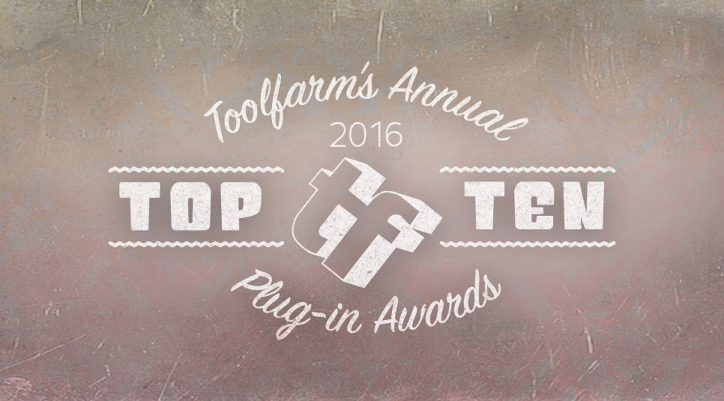 2016 Toolfarm Top 10 Awards - Vote and Enter to Win Prizes! Ends 12/30/16