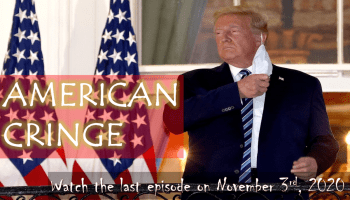 The top reason to vote against Trump - his character. The image shows Donald Trump defiantly taking off his mask after he returns from hospital after treatment for Covid-19. The words American Cringe are superimposed on the image, in the style of a TV show ad.