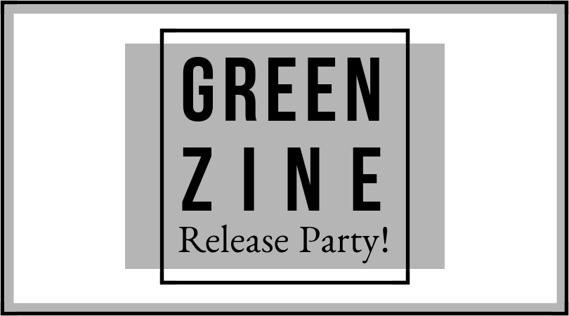 Green Zine Release Party!