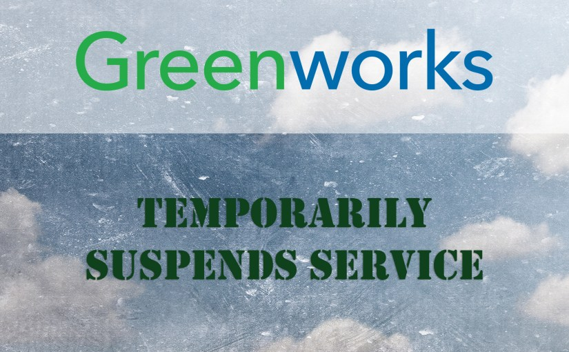 Greenworks to Temporarily Suspend Service