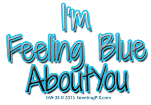GreetingPIX.com_Word Pictures_I'm Feeling Blue About You