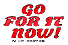 GreetingPIx.com_Greeting Words Positive Phrases_Go For It Now!