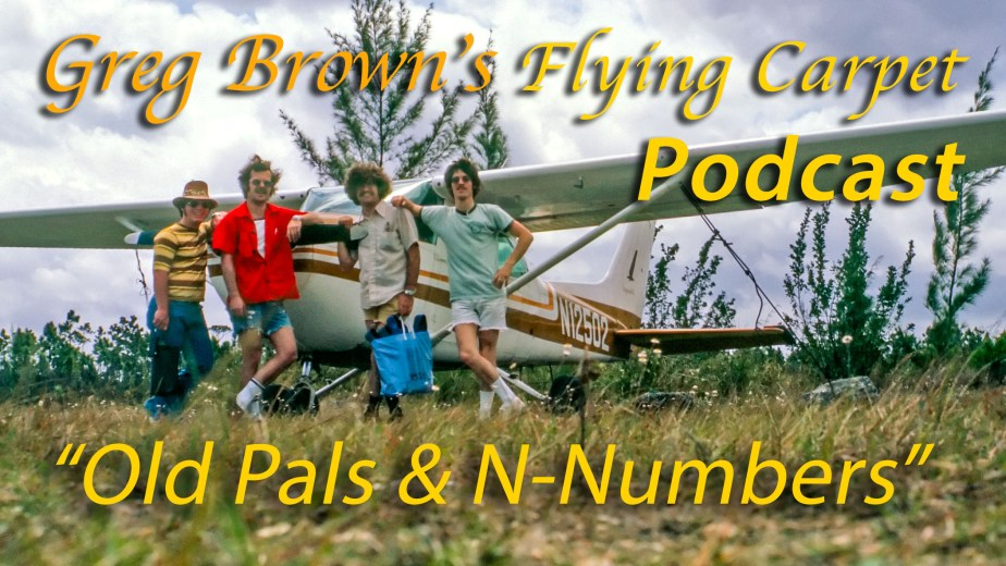 """Old Pals and N-Numbers,"" Greg's Cockpit Adventures from the Flying Carpet Podcast, Flight #3"