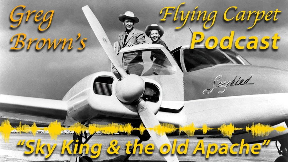 """Sky King & the Old Apache,"" Greg's Cockpit Adventures from the Flying Carpet Podcast, Flight #4"