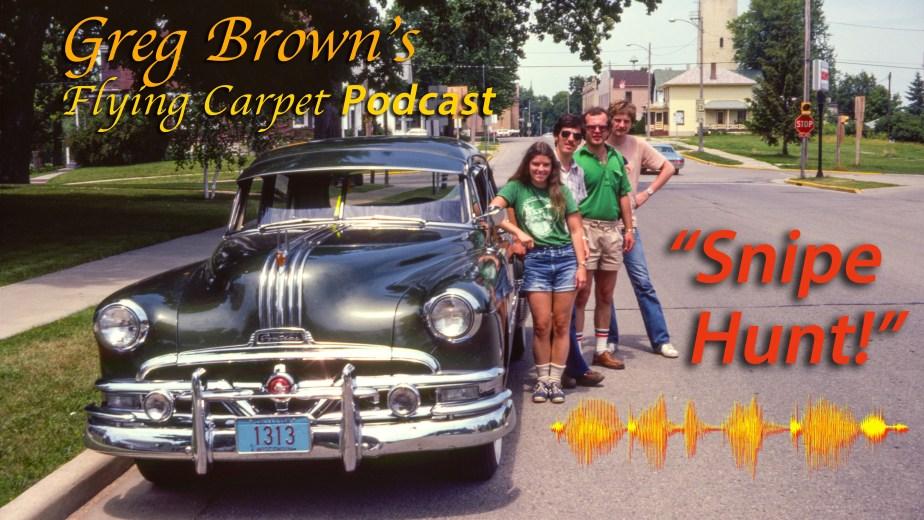 """Snipe Hunt!"" Greg's Flying Carpet Podcast, Flight #7"