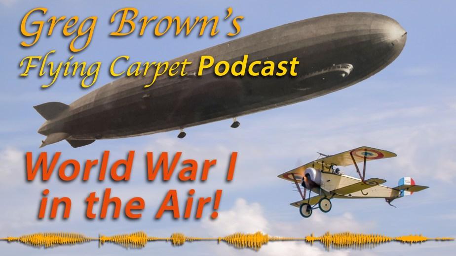 """World War I in the Air!"" Greg's Flying Carpet Podcast #16"