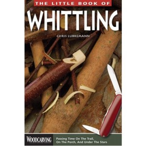 Little Book of Whittling: Passing Time on the Trail, on the Porc