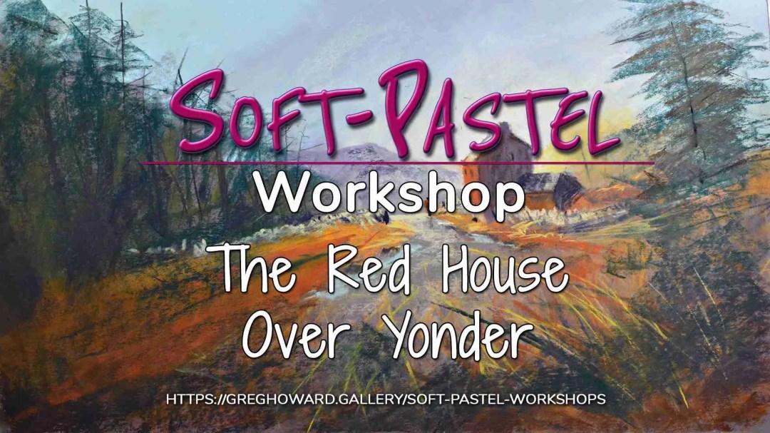 The Red House Over Yonder Soft Pastel Workshop