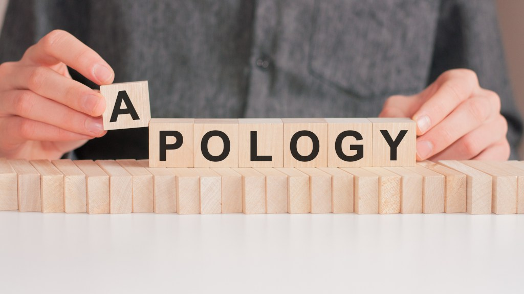 Building Blocks spelling out APOLOGY. One of the building blocks of apologizing well is acknowledging how you made the other person feel.