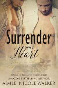 Aimee Nicole Walker--Fated Hearts Book 3 - Surrender Your Heart
