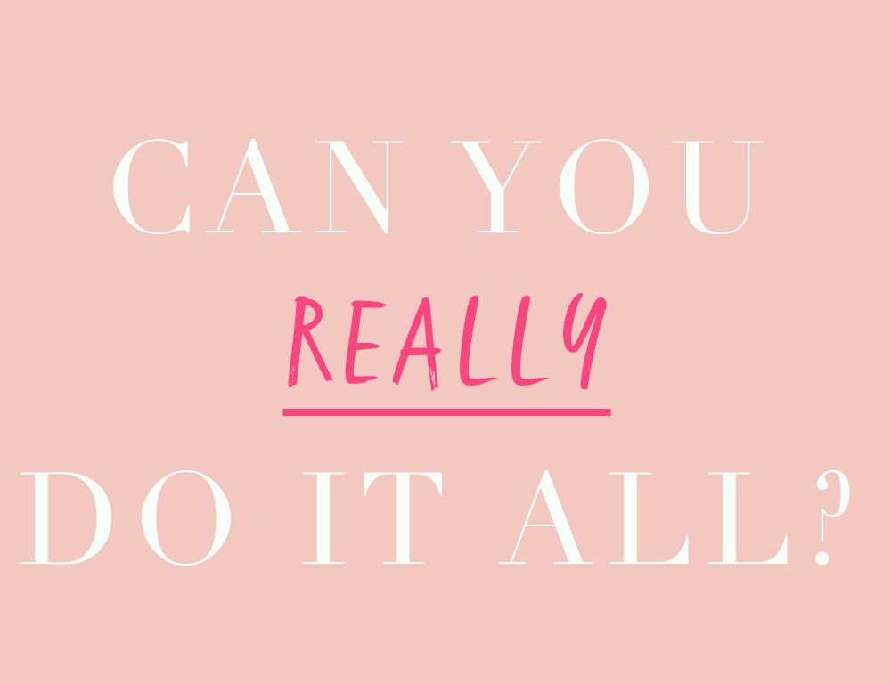 Real Talk: Can you really do it all?