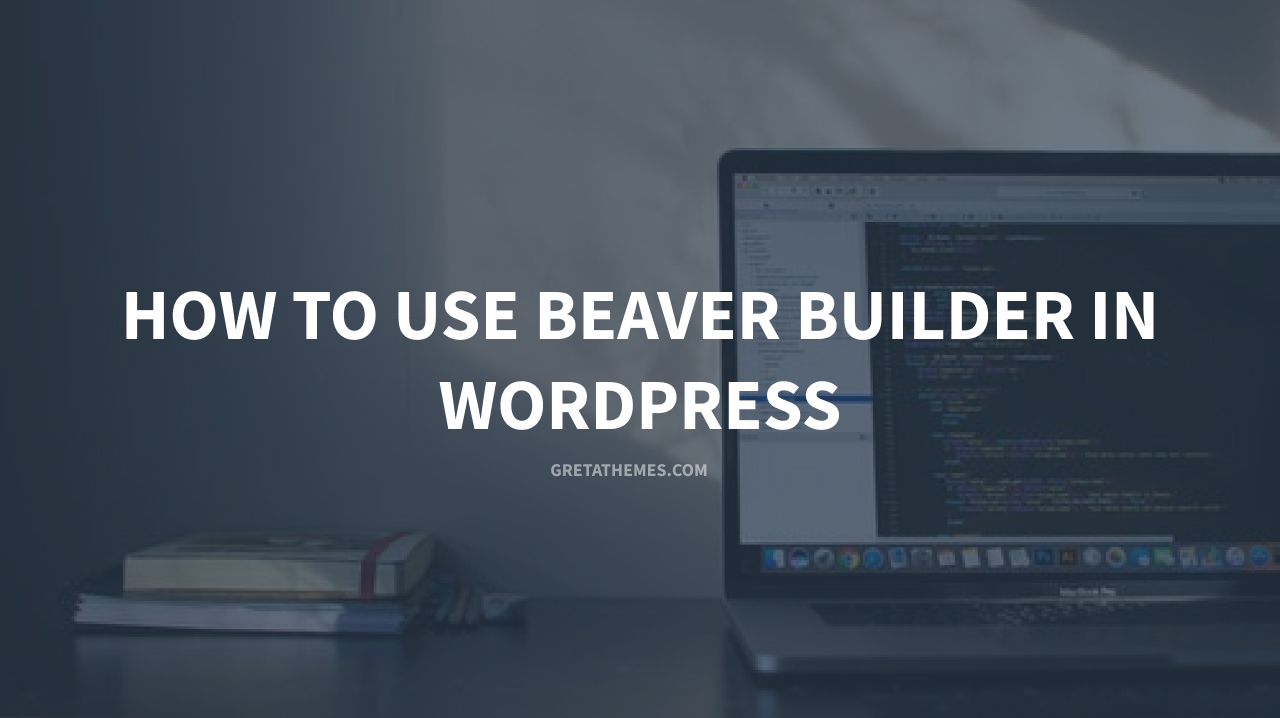 How to Use Beaver Builder in WordPress
