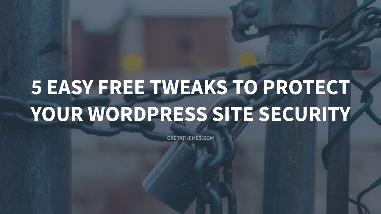 5 Easy Free Tweaks to Protect your WordPress Site Security