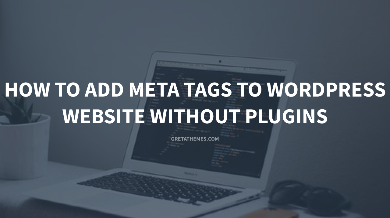 How to Add Meta Tags to WordPress Without Plugins