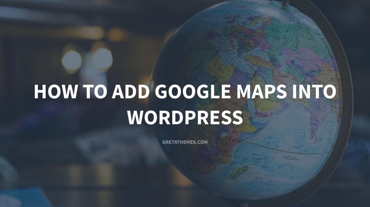 How to add Google Maps into WordPress
