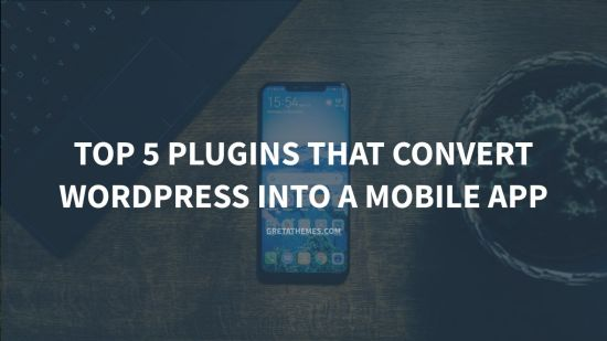 Top 5 Plugins that Convert WordPress into a Mobile App