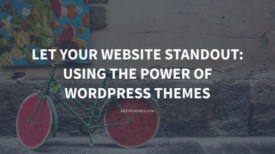 Let Your Website Standout: Using the Power of WordPress Themes