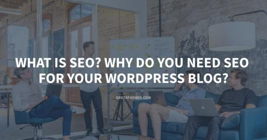 What is SEO? Why Do You Need SEO for Your WordPress Blog?