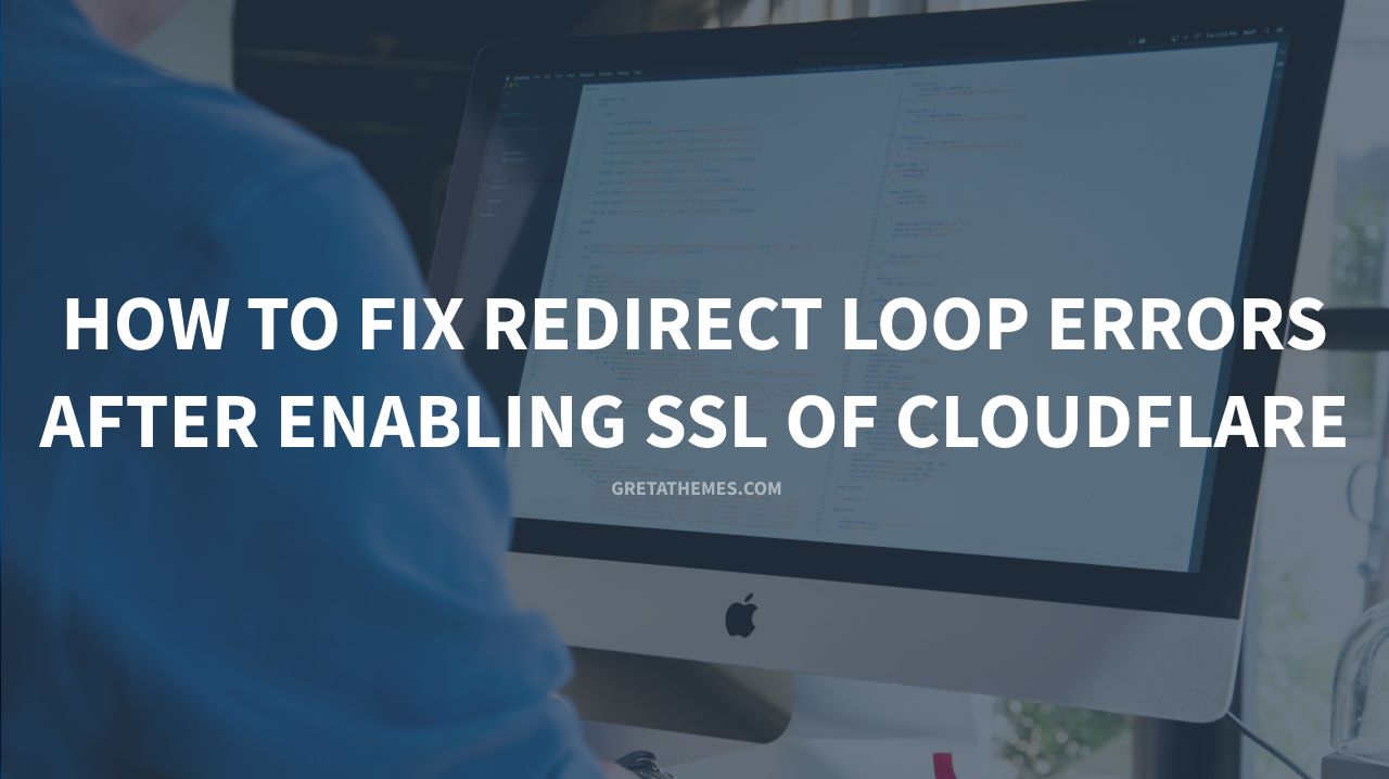 How to Fix Redirect Loop Errors after Enabling SSL of Cloudflare